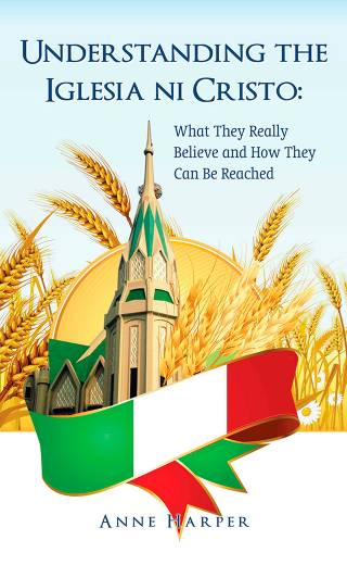 Understanding the Iglesia ni Cristo: What They Really Believe and How They Can Be Reached