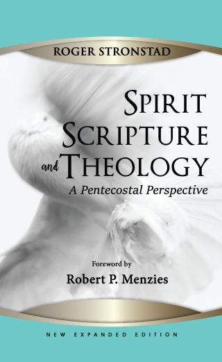 Spirit Scripture and Theology: A Pentecostal Perspective