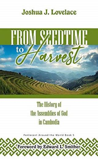 Seedtime to Harvest: The History of the Assemblies of God in Cambodia