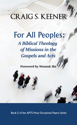 For All Peoples: A Biblical Theology of Missions in the Gospels and Acts